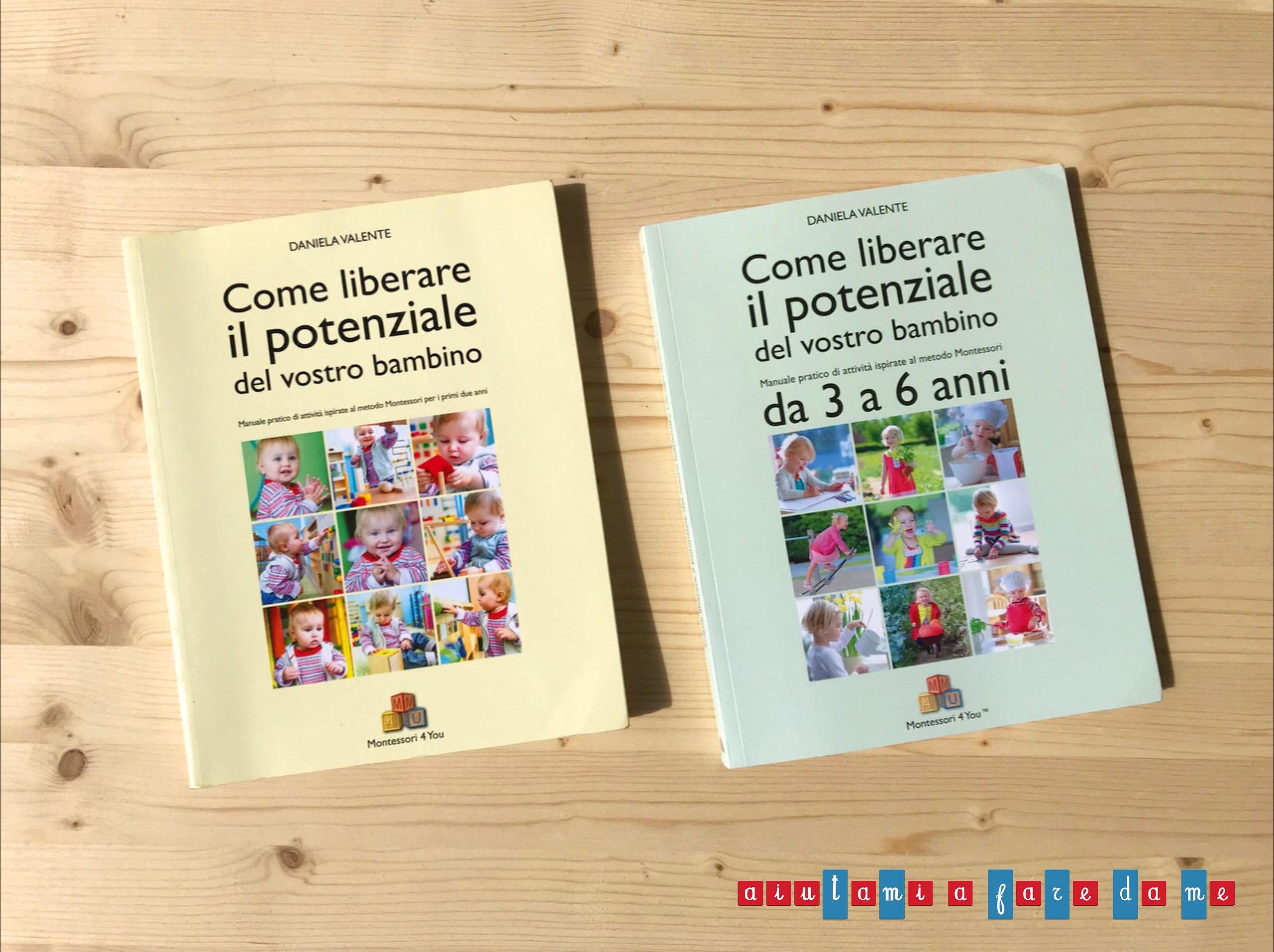 Come liberare il potenziale del vostro bambino – Due guide pratiche per applicare il Metodo Montessori a casa