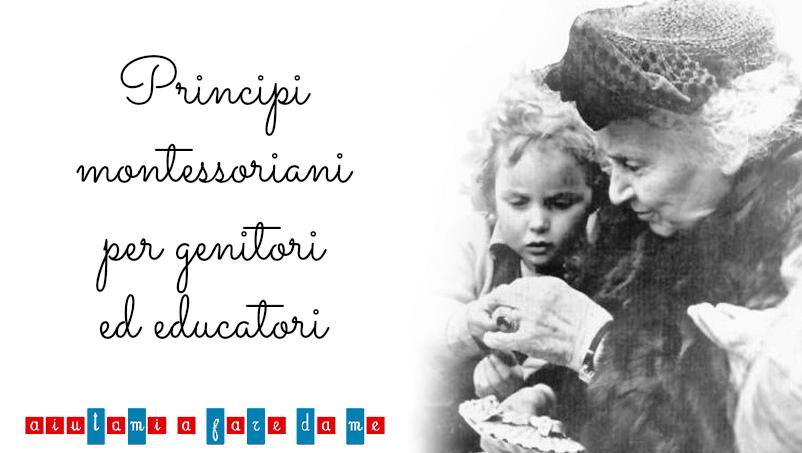 Il mio decalogo Montessori: 10 principi educativi montessoriani per genitori ed educatori