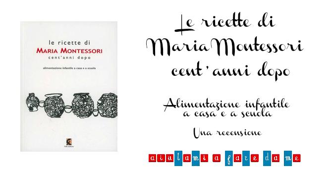 """""""Le ricette di Maria Montessori cent'anni dopo: Alimentazione infantile a casa e a scuola"""" – Una recensione"""