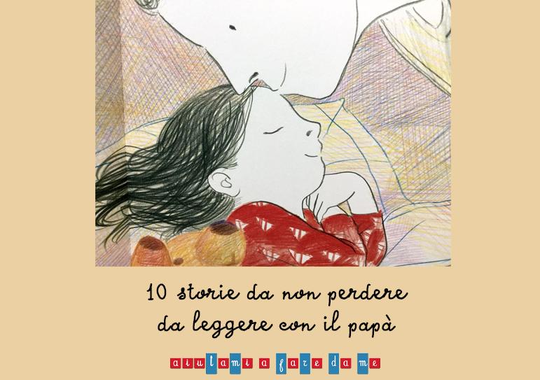 10 storie da non perdere, da leggere con il papà